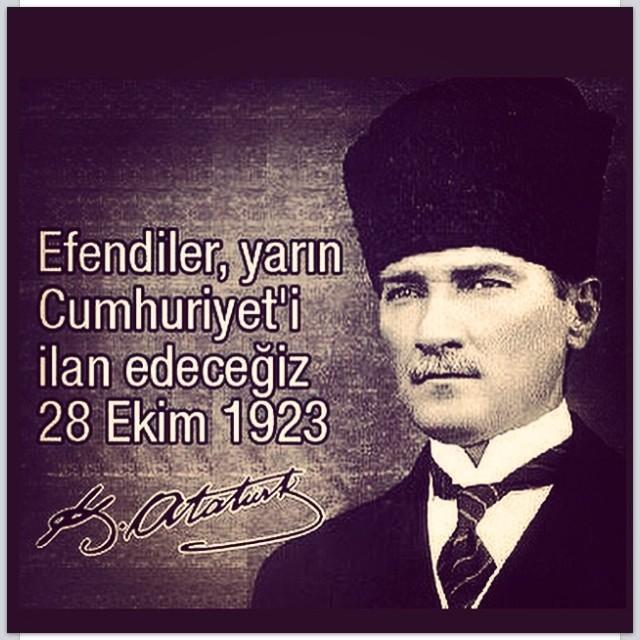 Atatürk Efendiler yarın Cumhuriyeti ilan edeceğiz - Atatürk.jpg